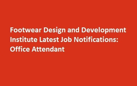 Footwear Design and Development Institute Latest Job Notifications