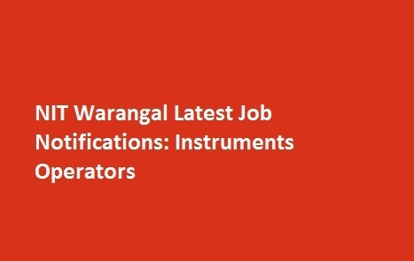 NIT Warangal Latest Job Notifications Instruments Operators