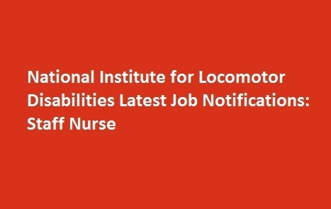 National Institute for Locomotor Disabilities Latest Job Notifications Staff Nurse
