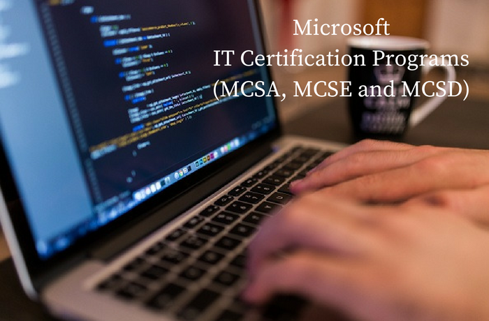 Microsoft IT certification programs (MCSA, MCSE and MCSD)